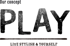 Our concept PLAY LIVE STYLISH & YOURSELF